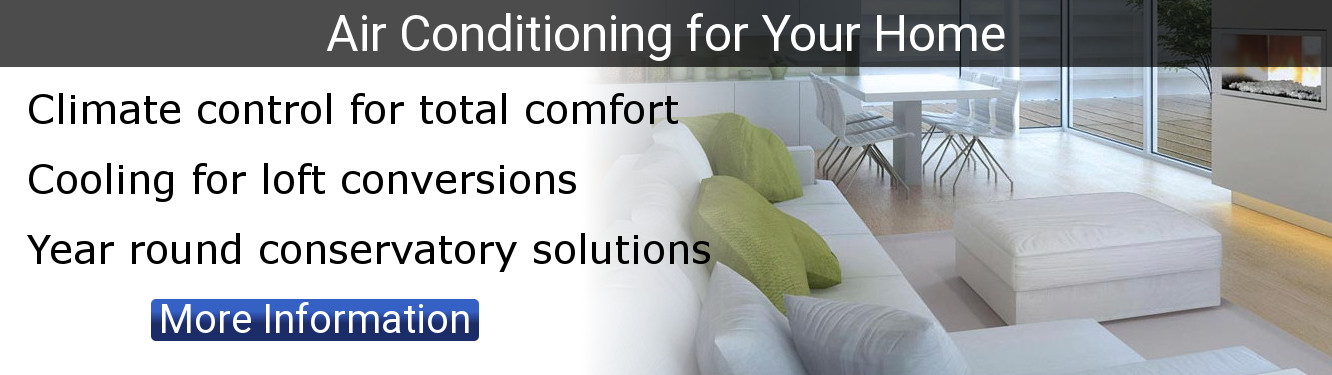 Air conditioning for your home. Climate control for total comfort. Cooling for loft conversions. Year round conservatory solutions. Click for more information.